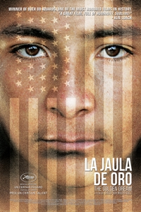 The Golden Dream La Jaula De Oro NRRelease Date September 4 2015 Cast Ramon Medina Karen Martinez Brandon Lopez Rodolfo Dominguez Carlos Chajon