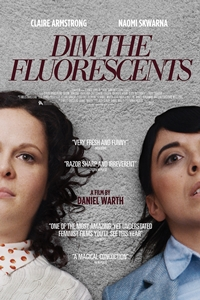 Dim the Fluorescents (NR)Release Date: January 12, 2018. Cast: Claire  Armstrong, Naomi Skwarna, Andreana Callegarini-Gradzik, Brendan Hobin,  Clare McConnell