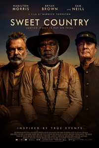 Sweet Country (R)Release Date: April 6, 2018. Cast: Sam Neill, Thomas M.  Wright, Bryan Brown Director: Warwick Thornton Writer: Steven McGregor,  David ...