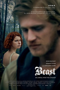 Beast (R)Release Date: May 11, 2018. Cast: Jessie Buckley, Johnny Flynn,  Trystan Gravelle, Geraldine James, Hattie Gotobed Director: Michael Pearce