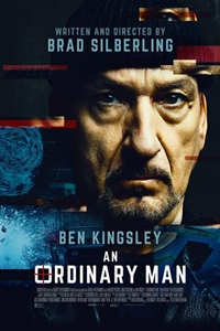 An Ordinary Man (R)Release Date: April 13, 2018. Cast: Ben Kingsley, Hera  Hilmar, Peter Serafinowicz, Robert Blythe Director: Brad Silberling