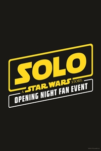 Poster for Solo: A Star Wars Story Opening Night Fan Event