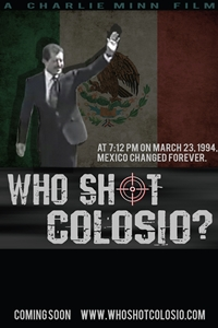 2229c71cf58 Who Shot Colosio? ()Release Date: September 26, 2019. Director: Charlie  Minn Writer: Charlie Minn